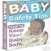 Thumbnail Baby Safety Tips Ebook, The - FULL RESALE RIGHTS