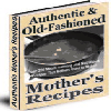 Thumbnail Authentic and Old Fashioned Mother's Recipes - MASTER RESELL RIGHTS