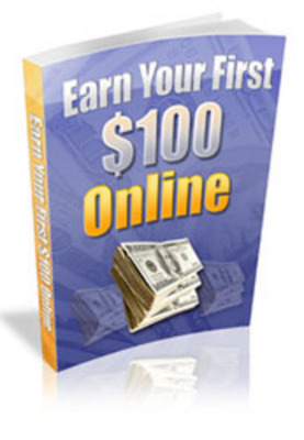 Product picture *ALL NEW* - Earn Your First $100 Online - w/MASTER RESALE